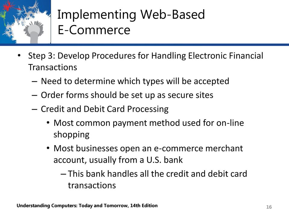 common payment method used for on-line shopping Most businesses open an e-commerce merchant account, usually from a U.S.