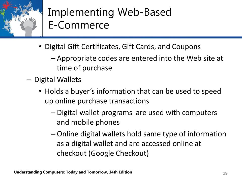 transactions Digital wallet programs are used with computers and mobile phones Online digital wallets hold same type of