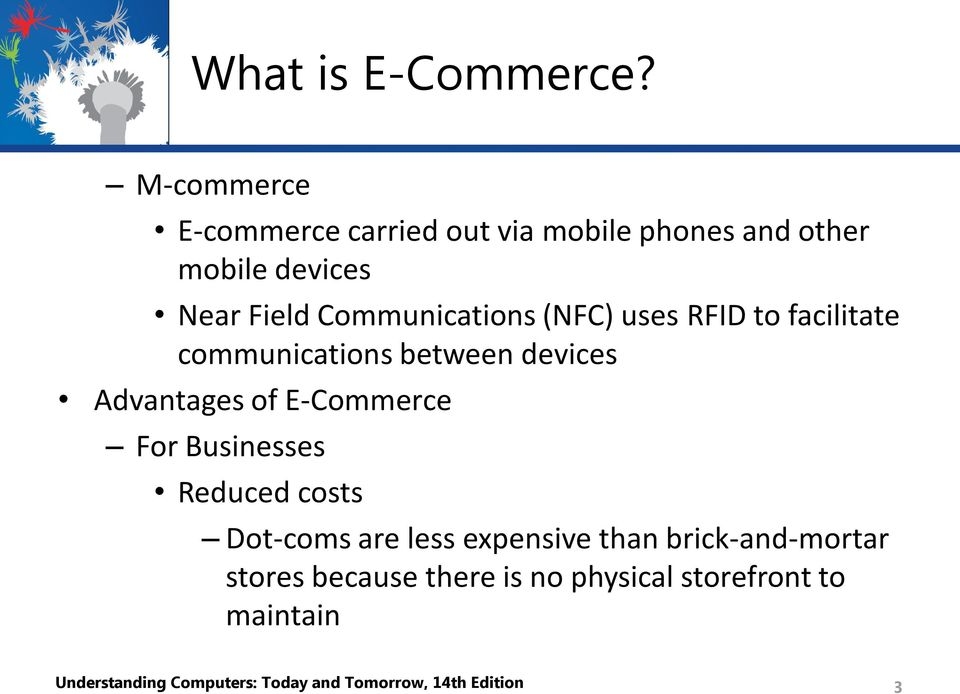 Communications (NFC) uses RFID to facilitate communications between devices Advantages of E-Commerce