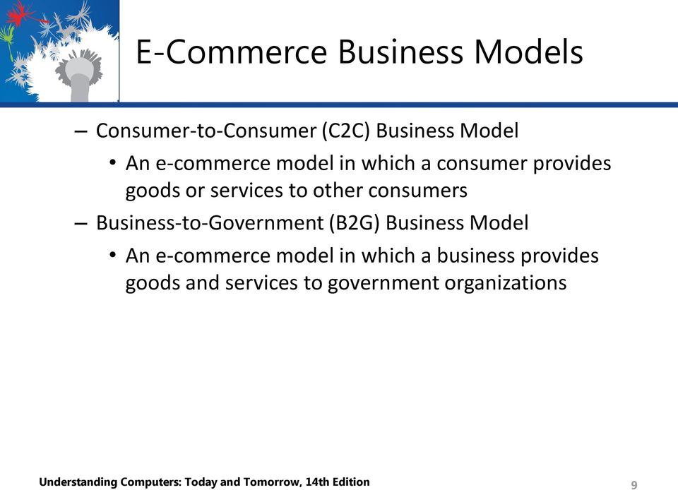 (B2G) Business Model An e-commerce model in which a business provides goods and services