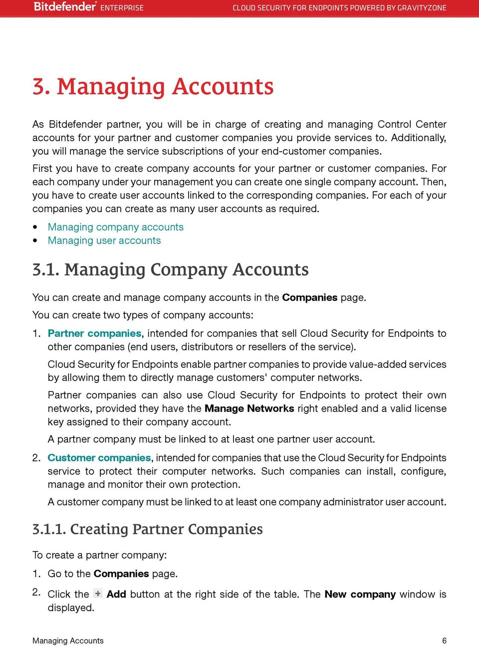 For each company under your management you can create one single company account. Then, you have to create user accounts linked to the corresponding companies.