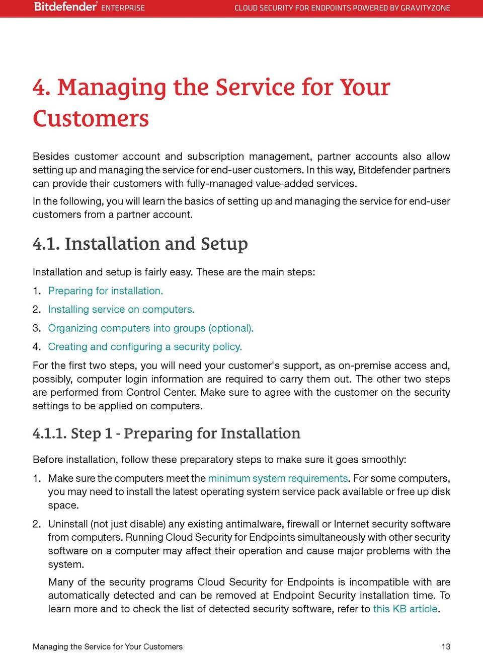 In the following, you will learn the basics of setting up and managing the service for end-user customers from a partner account. 4.1. Installation and Setup Installation and setup is fairly easy.