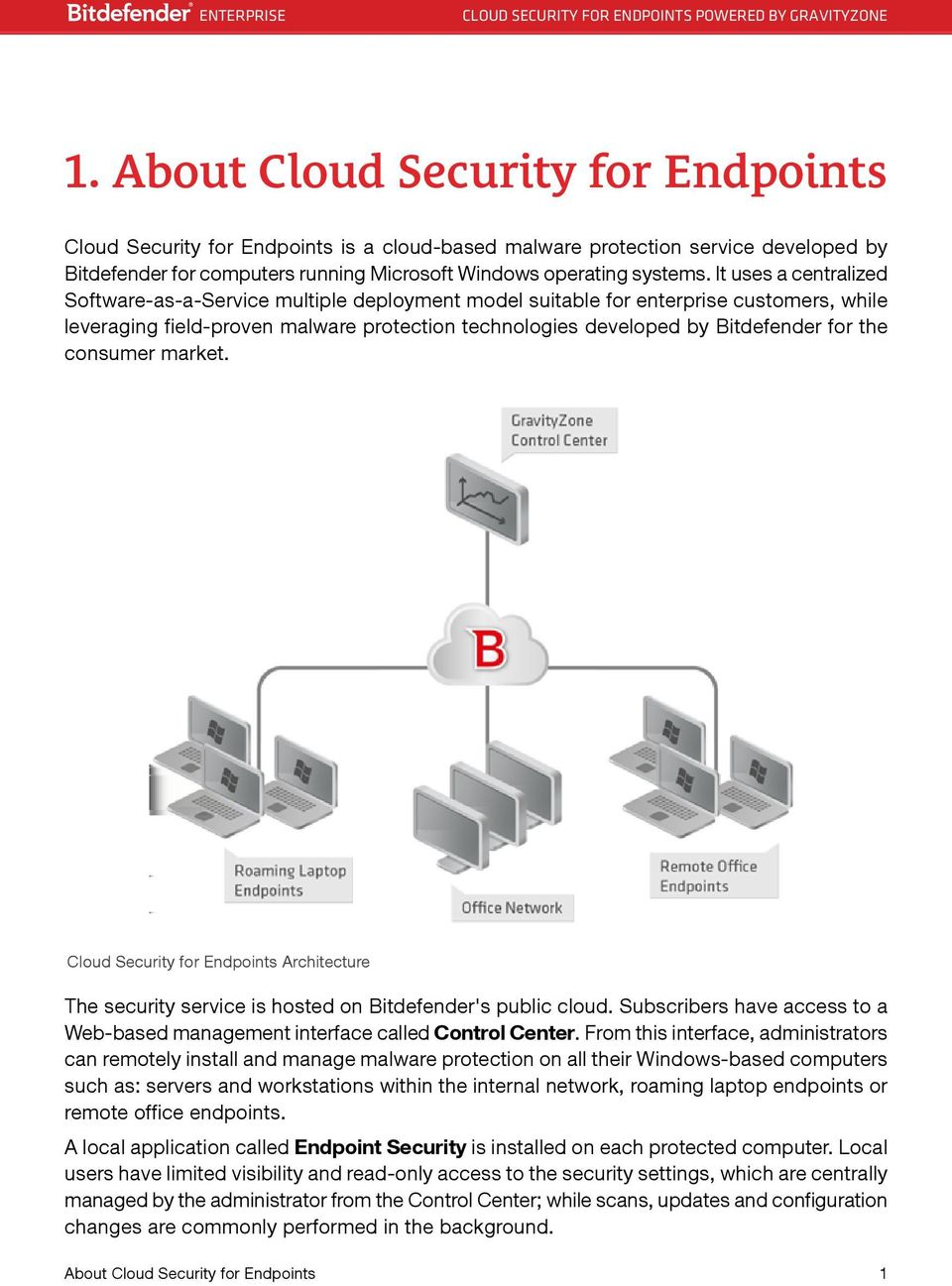 consumer market. Cloud Security for Endpoints Architecture The security service is hosted on Bitdefender's public cloud.