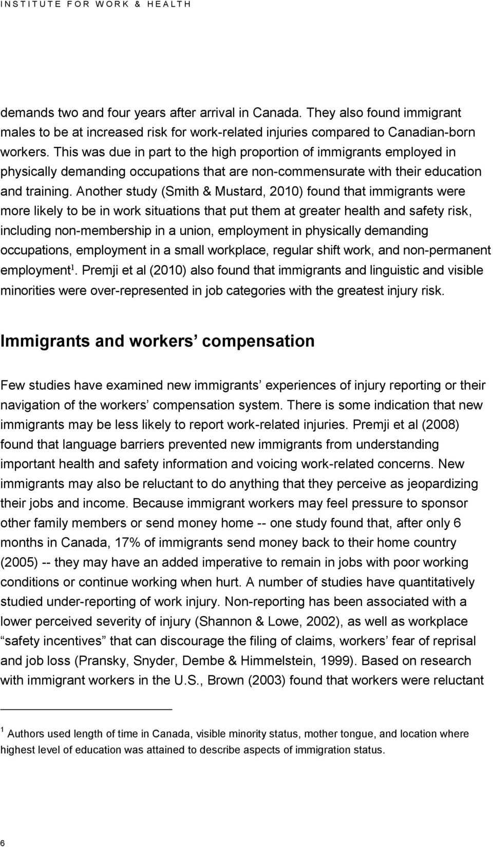 This was due in part to the high proportion of immigrants employed in physically demanding occupations that are non-commensurate with their education and training.