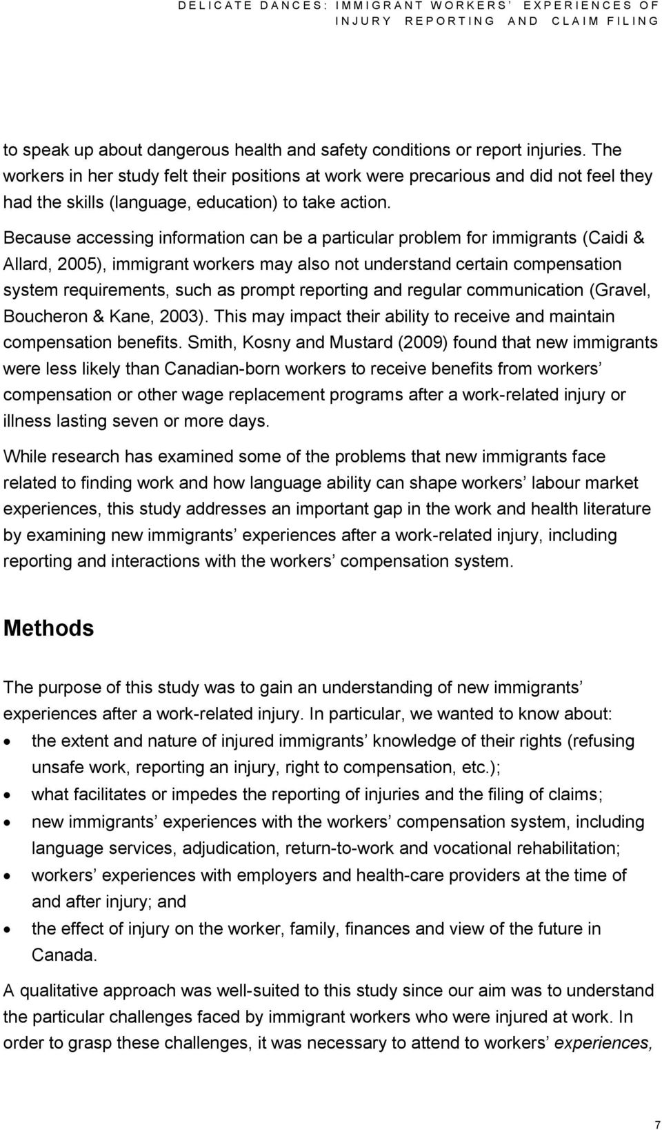 Because accessing information can be a particular problem for immigrants (Caidi & Allard, 2005), immigrant workers may also not understand certain compensation system requirements, such as prompt