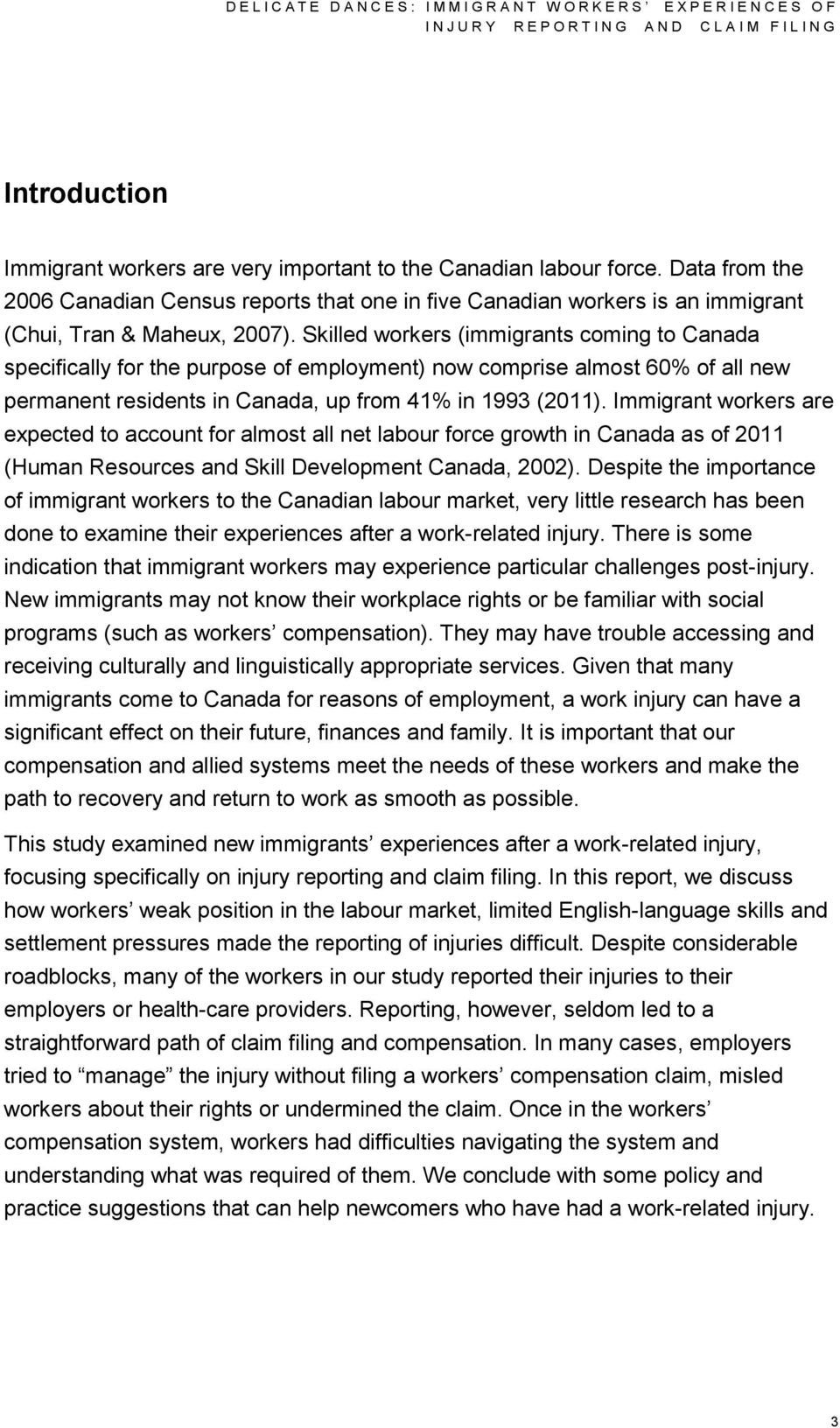 Skilled workers (immigrants coming to Canada specifically for the purpose of employment) now comprise almost 60% of all new permanent residents in Canada, up from 41% in 1993 (2011).