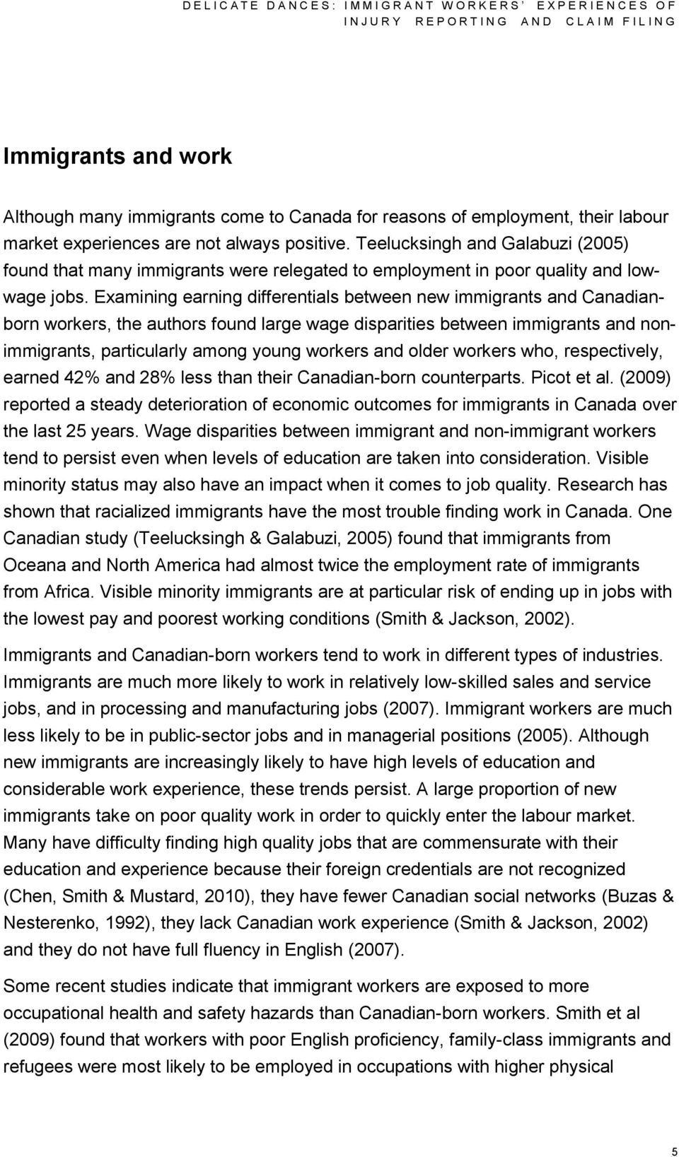 Teelucksingh and Galabuzi (2005) found that many immigrants were relegated to employment in poor quality and lowwage jobs.