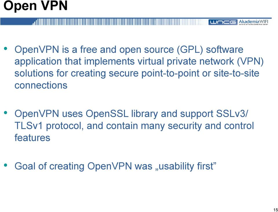 site-to-site connections OpenVPN uses OpenSSL library and support SSLv3/ TLSv1