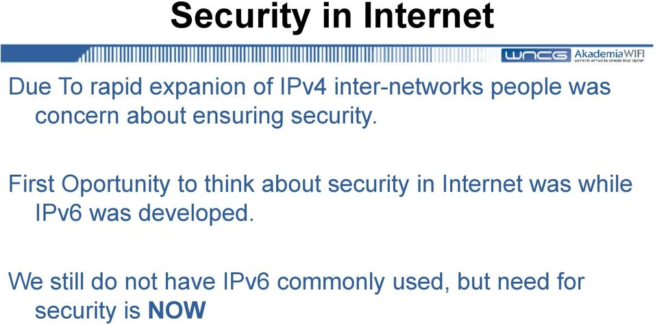 First Oportunity to think about security in Internet was while