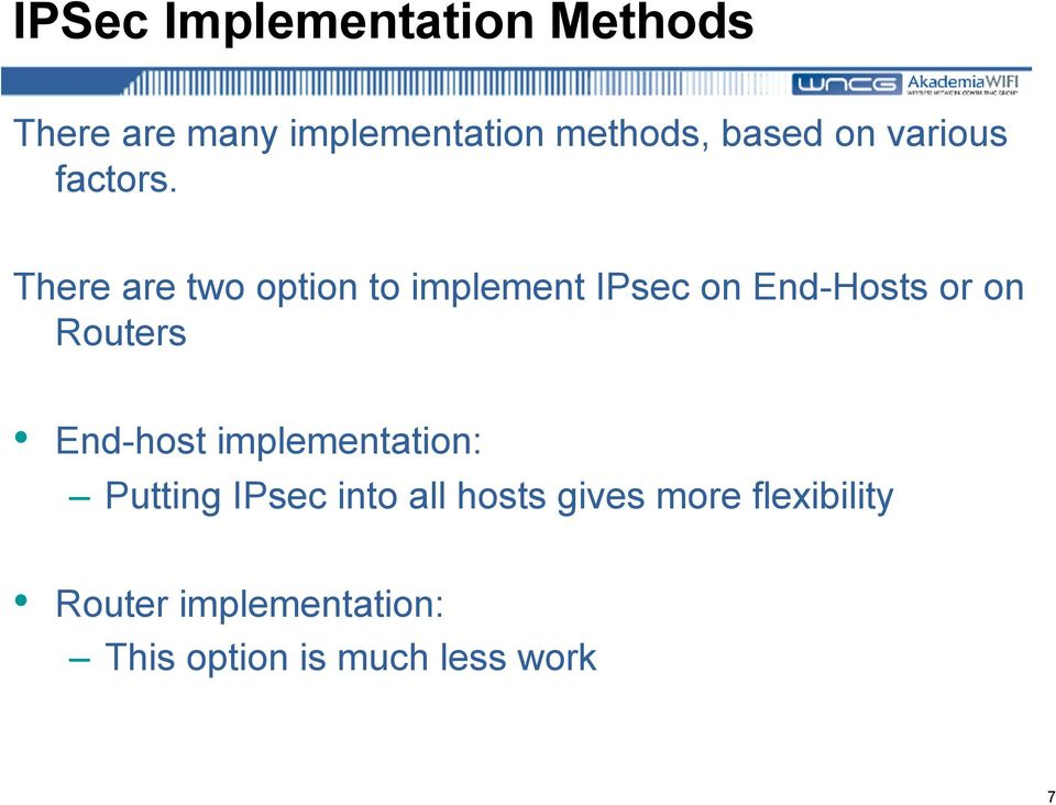 There are two option to implement IPsec on End-Hosts or on Routers