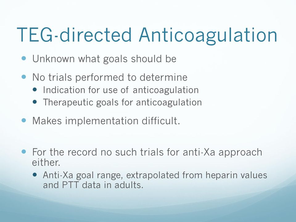 anticoagulation Makes implementation difficult.