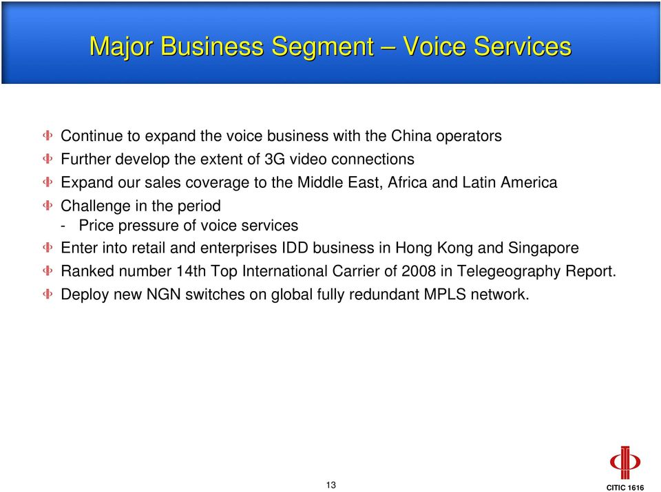 period - Price pressure of voice services Enter into retail and enterprises IDD business in Hong Kong and Singapore Ranked
