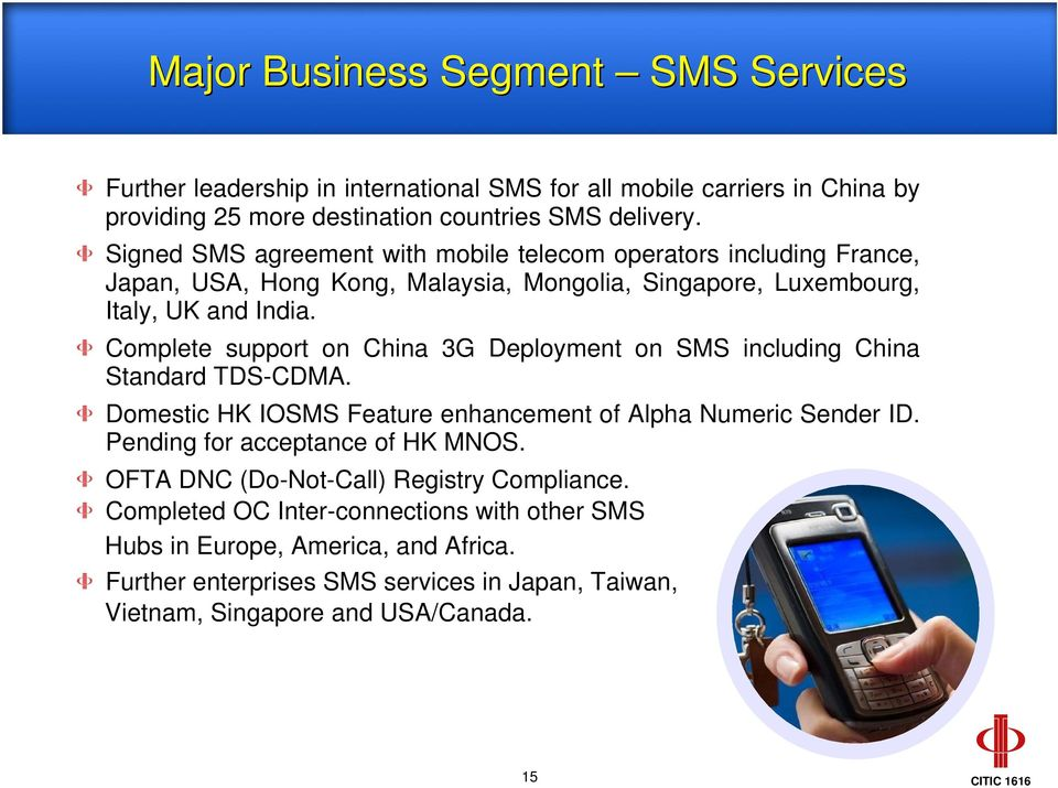 Complete support on China 3G Deployment on SMS including China Standard TDS-CDMA. Domestic HK IOSMS Feature enhancement of Alpha Numeric Sender ID.