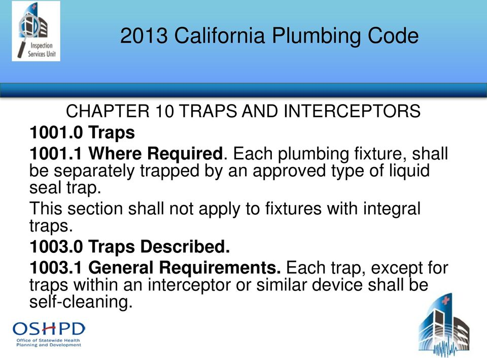This section shall not apply to fixtures with integral traps. 1003.0 Traps Described. 1003.1 General Requirements.