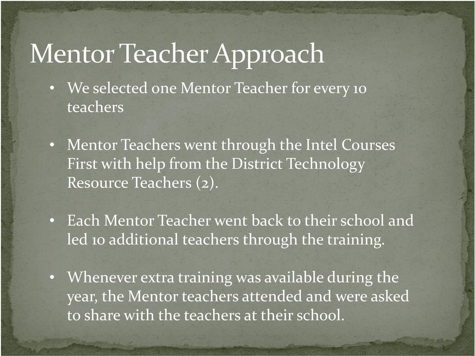 Each Mentor Teacher went back to their school and led 10 additional teachers through the training.