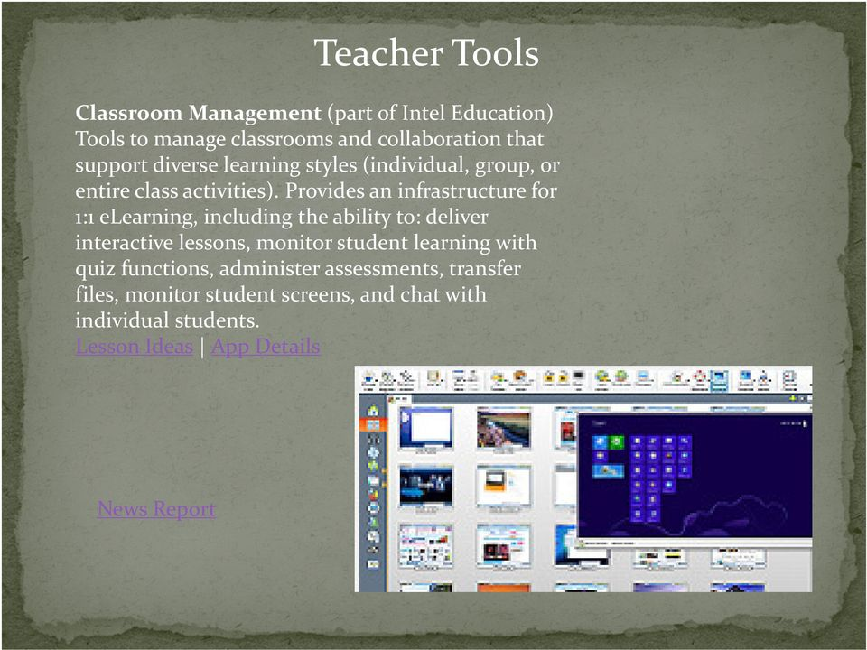 Provides an infrastructure for 1:1 elearning, including the ability to: deliver interactive lessons, monitor student