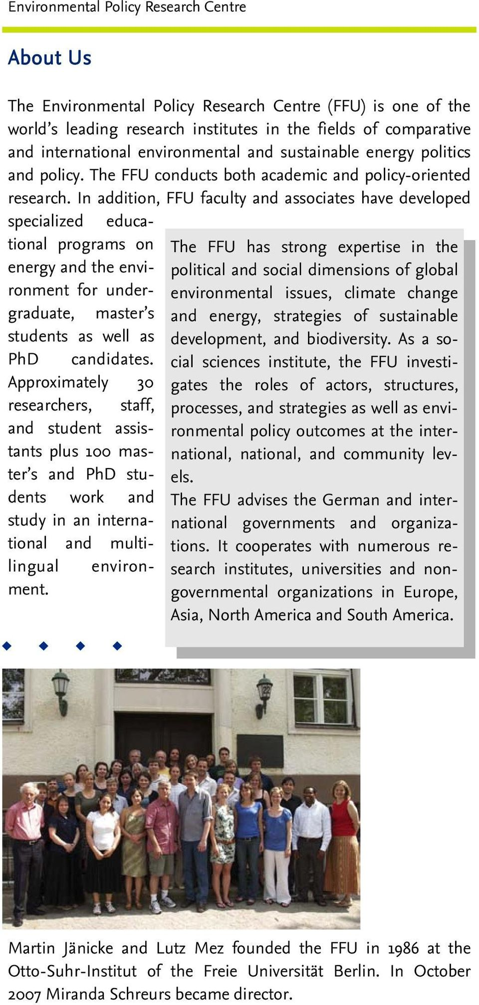 In addition, FFU faculty and associates have developed specialized educational programs on energy and the environment for undergraduate, master s students as well as PhD candidates.