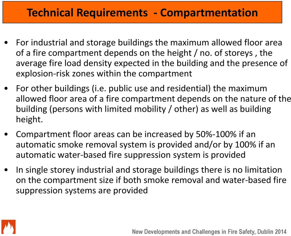 Compartment floor areas can be increased by 50%-100% if an automatic smoke removal system is provided and/or by 100% if an automatic water-based fire suppression system is provided In single storey