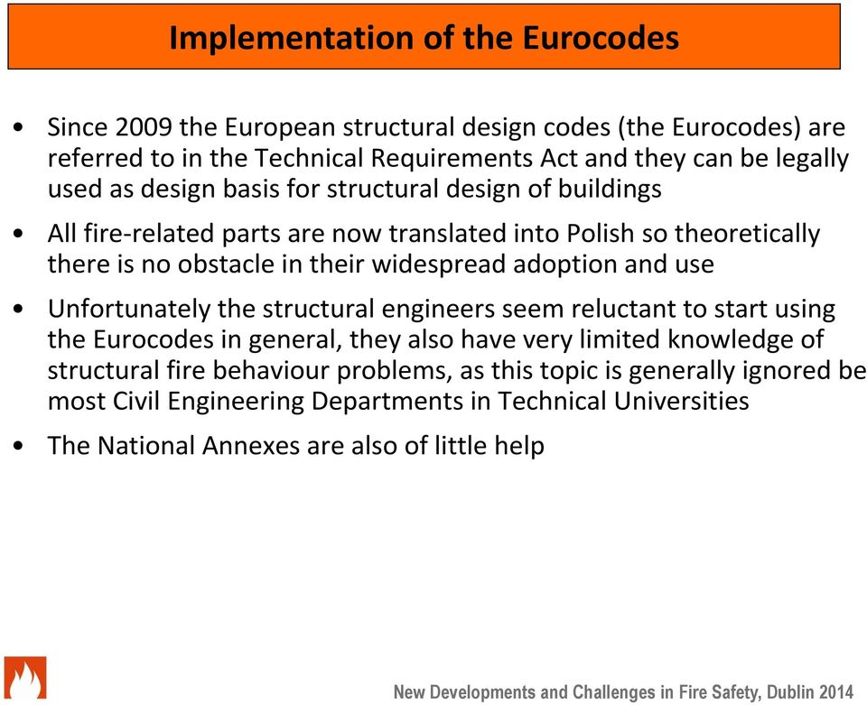 widespread adoption and use Unfortunately the structural engineers seem reluctant to start using the Eurocodes in general, they also have very limited knowledge of