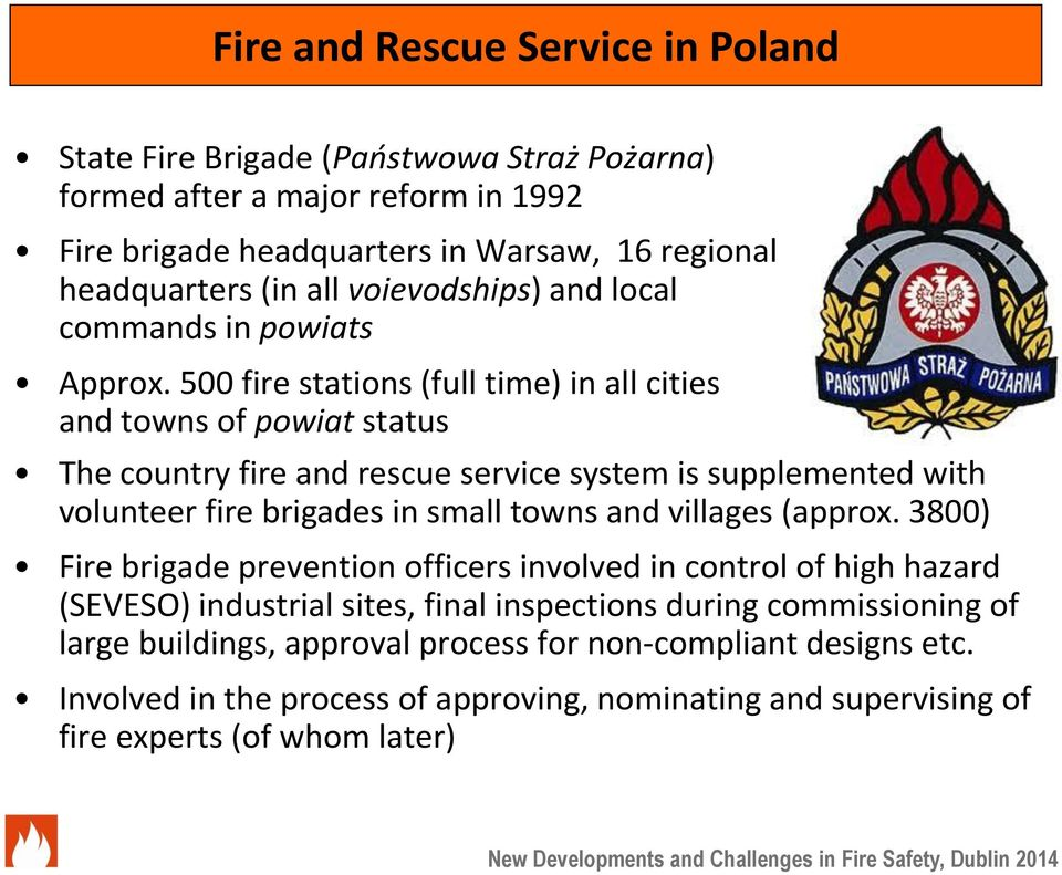 500 fire stations (full time) in all cities and towns of powiat status The country fire and rescue service system is supplemented with volunteer fire brigades in small towns and