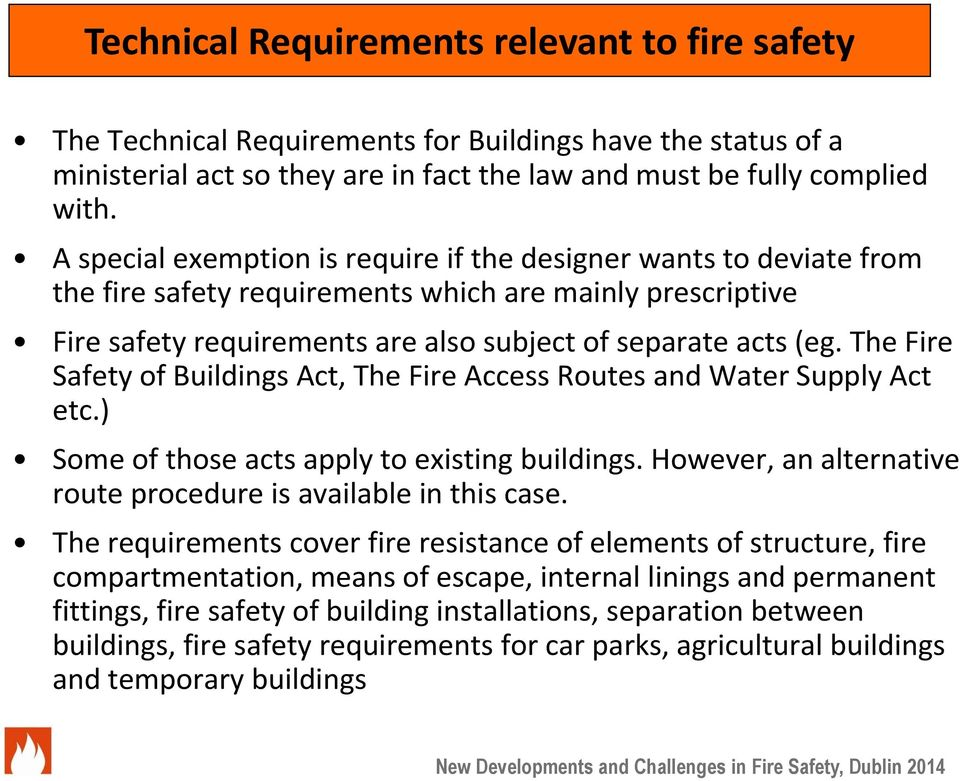 The Fire Safety of Buildings Act, The Fire Access Routes and Water Supply Act etc.) Some of those acts apply to existing buildings. However, an alternative route procedure is available in this case.