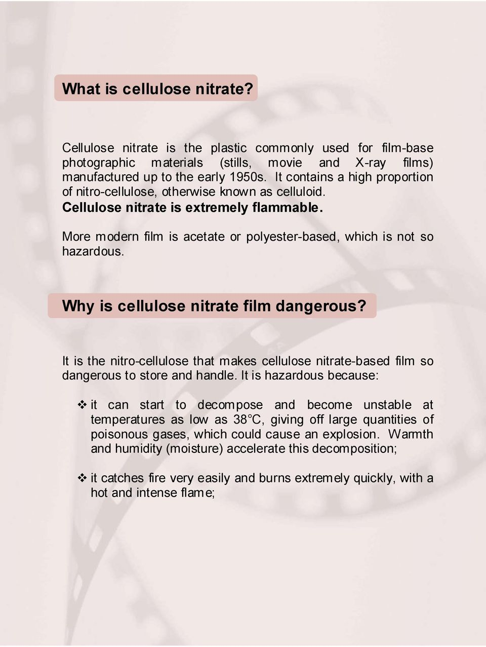 Why is cellulose nitrate film dangerous? It is the nitro-cellulose that makes cellulose nitrate-based film so dangerous to store and handle.
