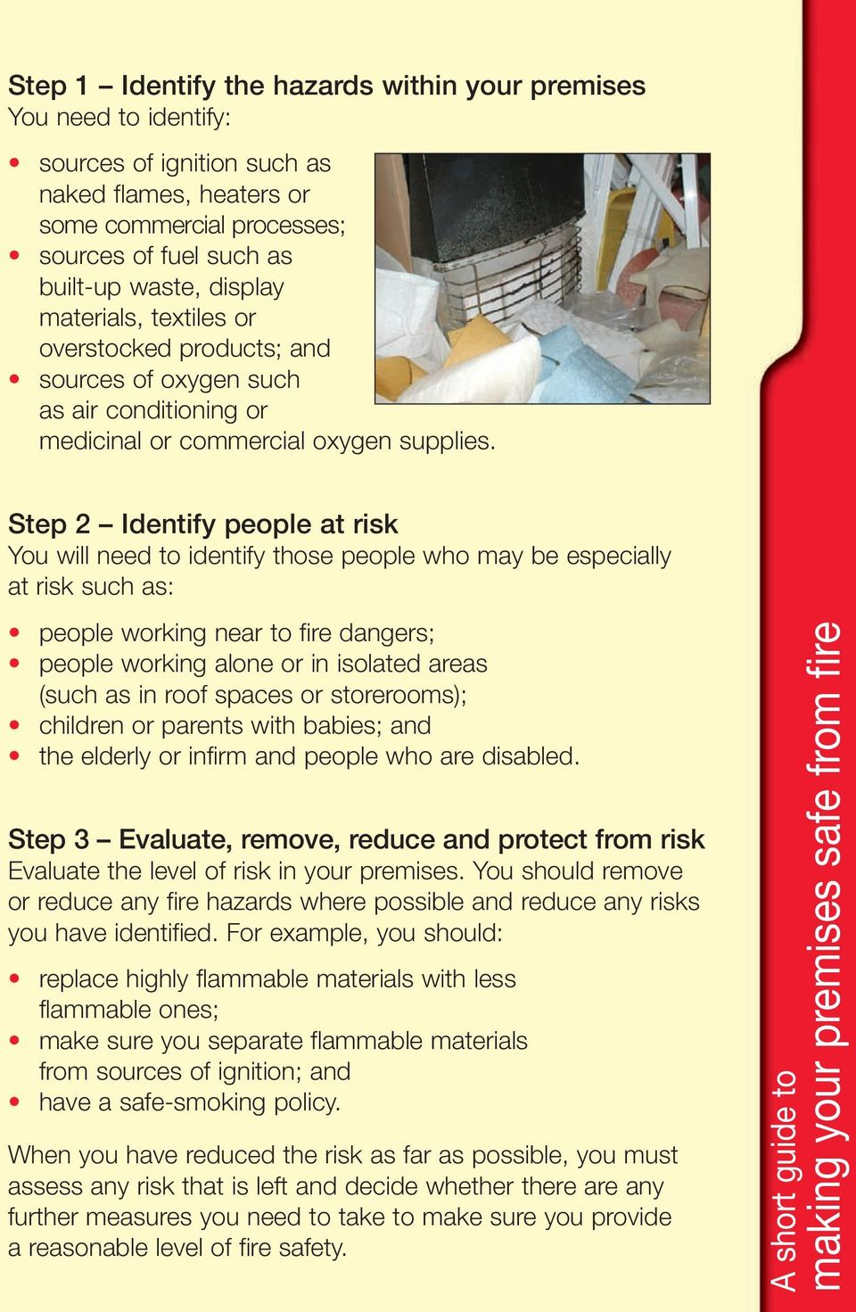 Step 2 Identify people at risk You will need to identify those people who may be especially at risk such as: people working near to fire dangers; people working alone or in isolated areas (such as in