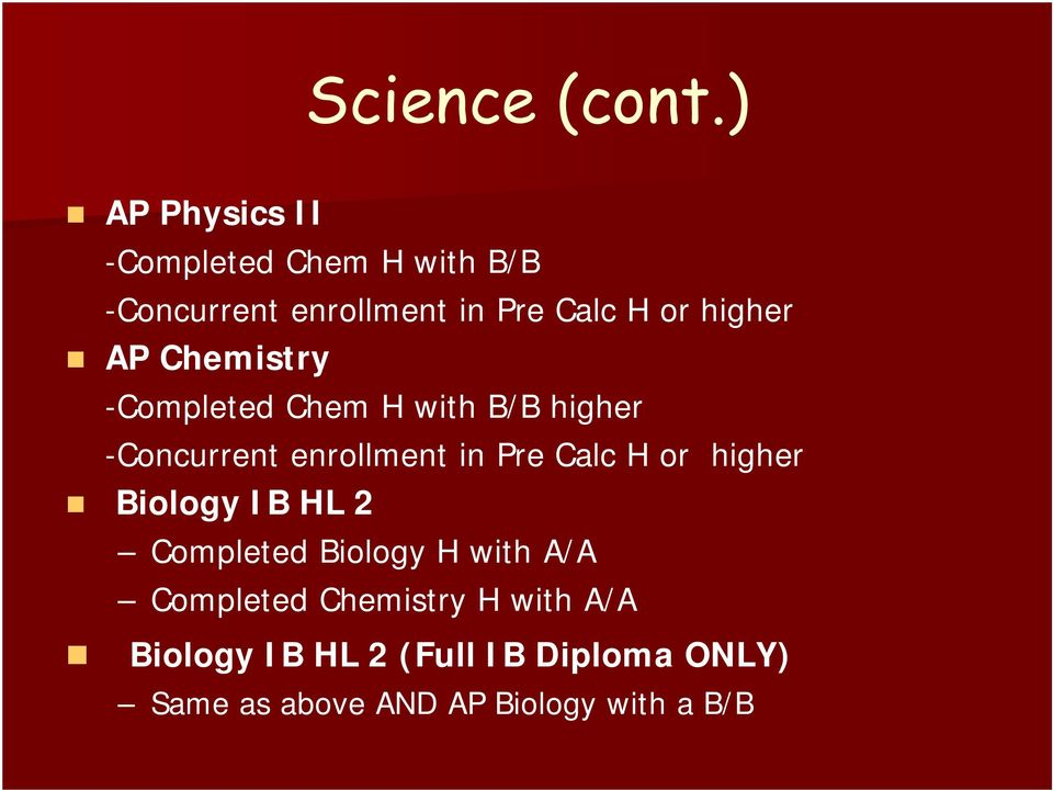 higher AP Chemistry -Completed Chem H with B/B higher -Concurrent enrollment in Pre