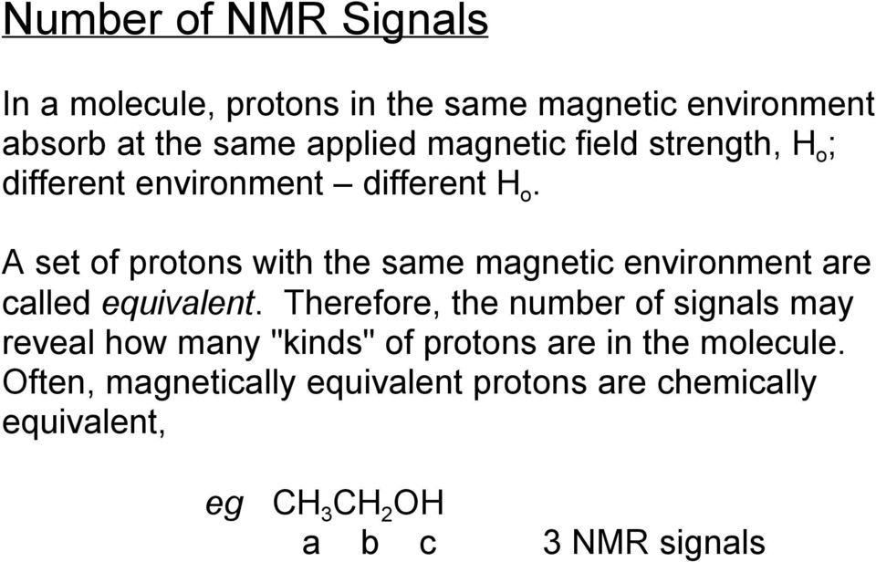 A set of protons with the same magnetic environment are called equivalent.