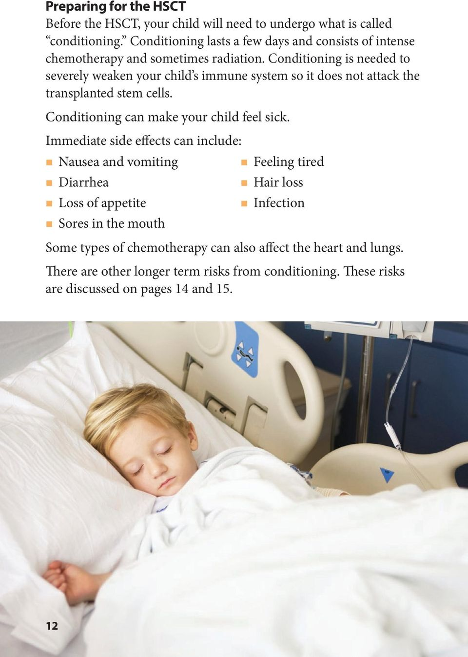 Conditioning is needed to severely weaken your child s immune system so it does not attack the transplanted stem cells. Conditioning can make your child feel sick.