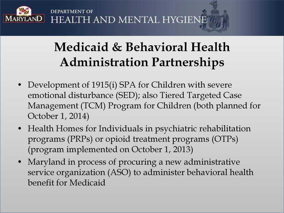 Individuals in psychiatric rehabilitation programs (PRPs) or opioid treatment programs (OTPs) (program implemented on October 1,