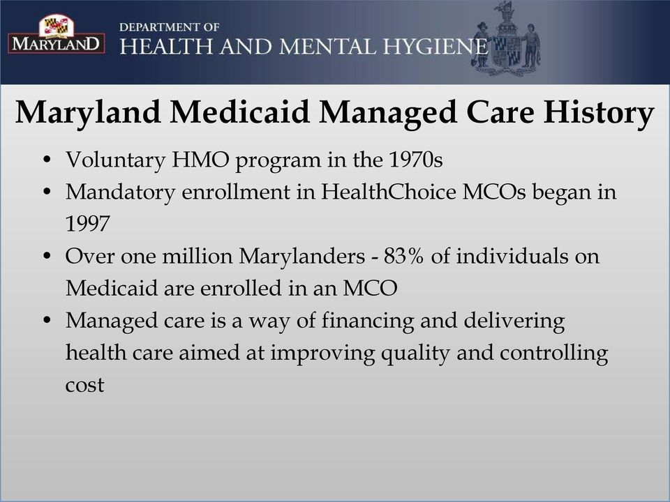 Marylanders - 83% of individuals on Medicaid are enrolled in an MCO Managed care