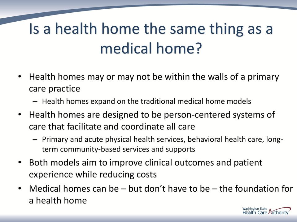 homes are designed to be person-centered systems of care that facilitate and coordinate all care Primary and acute physical health services,
