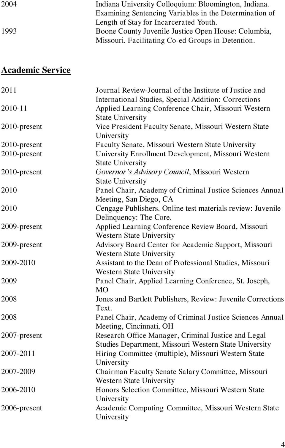 Academic Service 2011 Journal Review-Journal of the Institute of Justice and International Studies, Special Addition: Corrections 2010-11 Applied Learning Conference Chair, Western State Vice