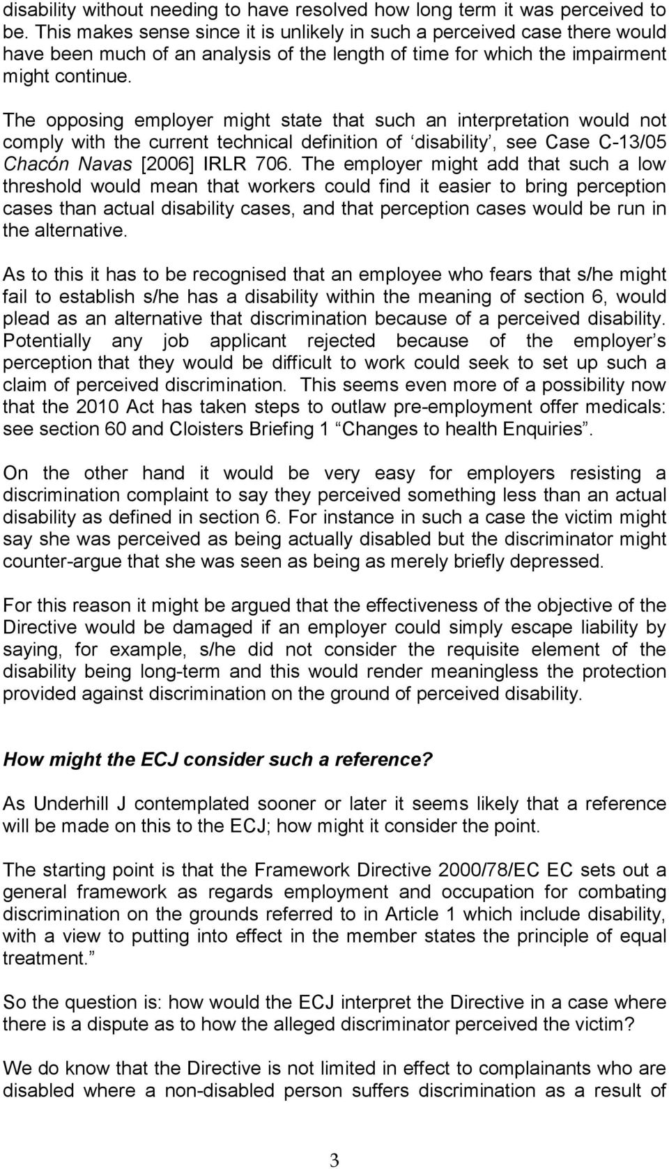 The opposing employer might state that such an interpretation would not comply with the current technical definition of disability, see Case C-13/05 Chacón Navas [2006] IRLR 706.