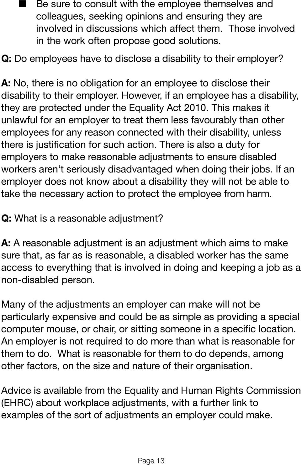 A: No, there is no obligation for an employee to disclose their disability to their employer. However, if an employee has a disability, they are protected under the Equality Act 2010.