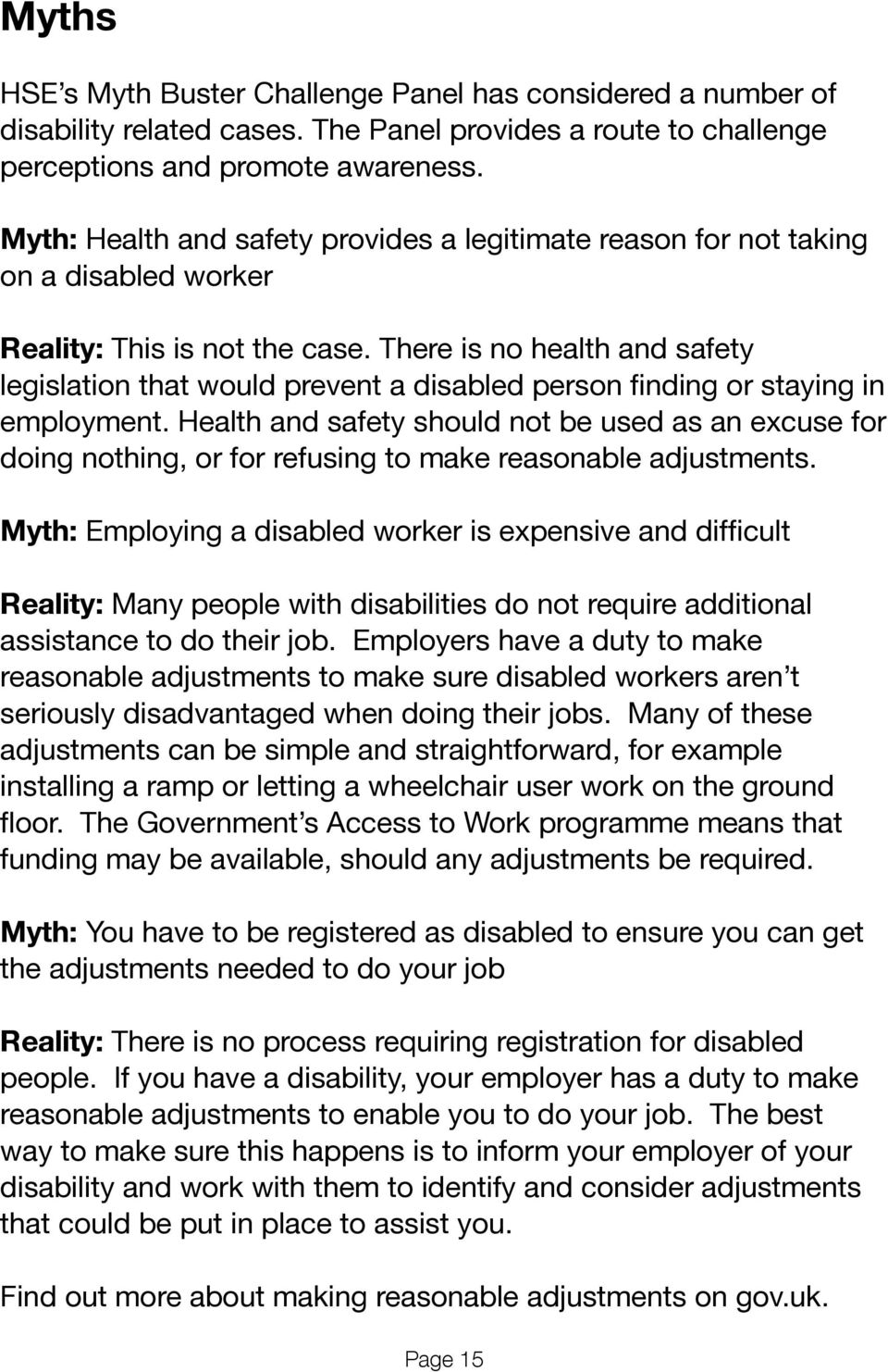 There is no health and safety legislation that would prevent a disabled person finding or staying in employment.