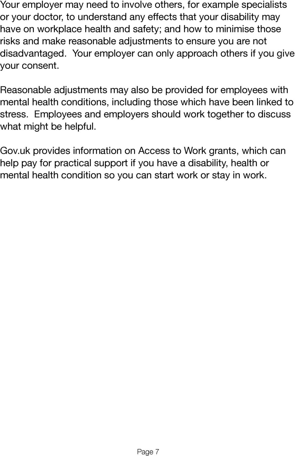 Reasonable adjustments may also be provided for employees with mental health conditions, including those which have been linked to stress.