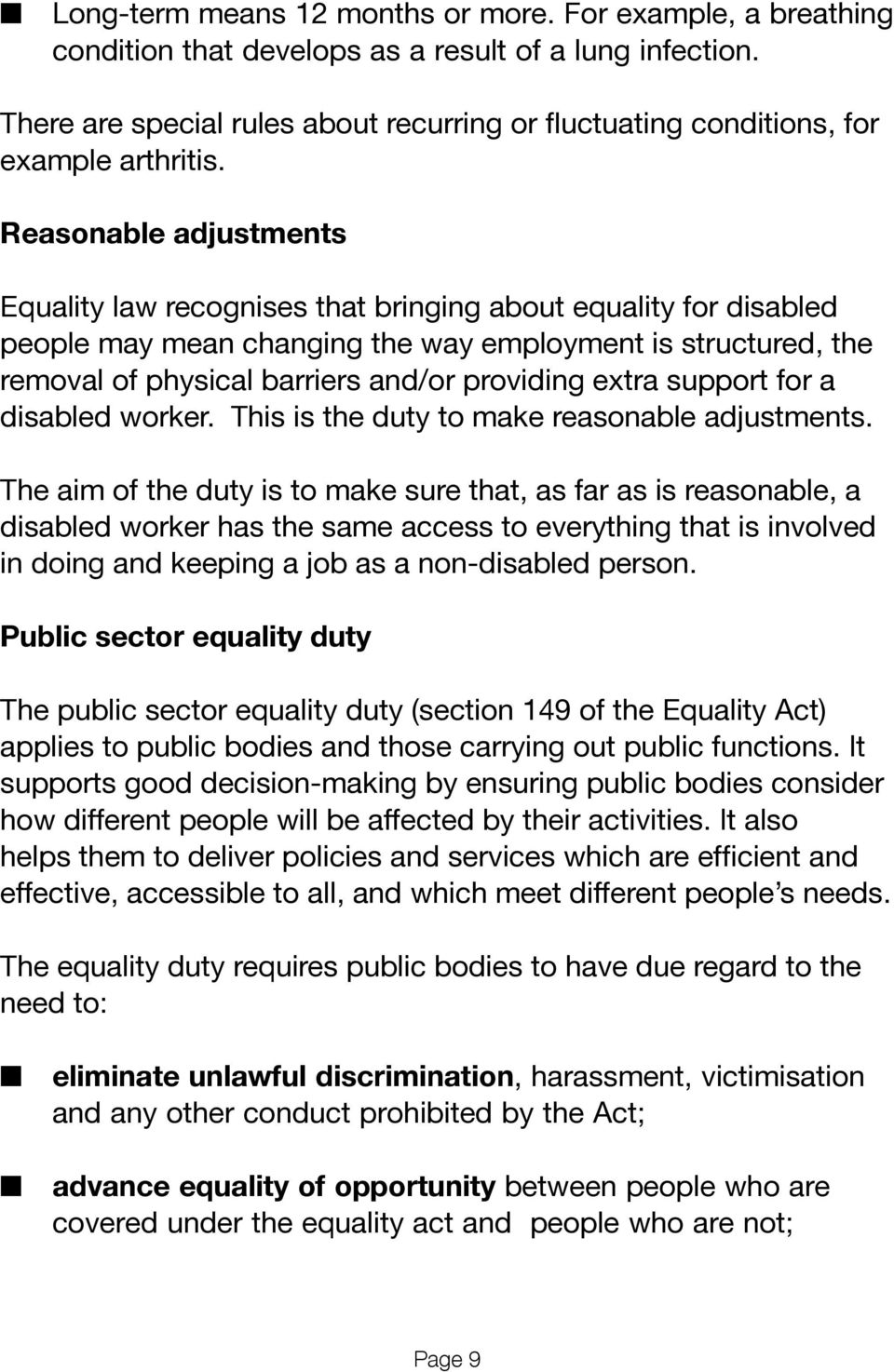 Reasonable adjustments Equality law recognises that bringing about equality for disabled people may mean changing the way employment is structured, the removal of physical barriers and/or providing