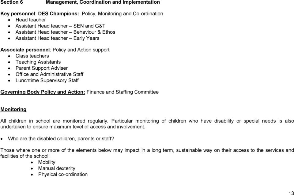 Supervisory Staff Governing Body Policy and Action: Finance and Staffing Committee Monitoring All children in school are monitored regularly.