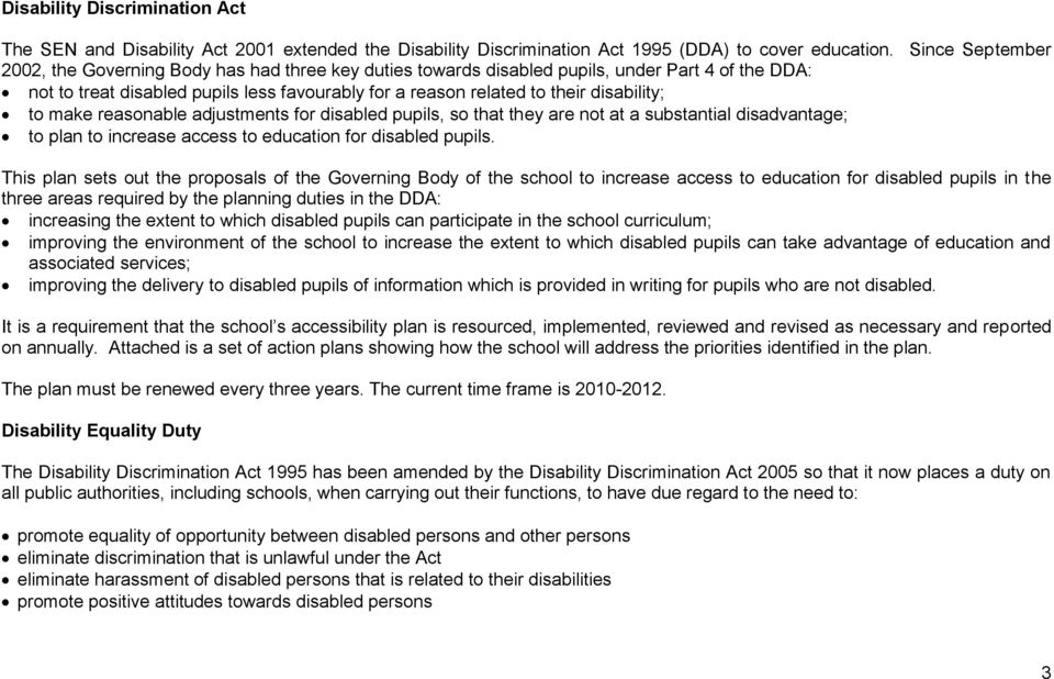disability; to make reasonable adjustments for disabled pupils, so that they are not at a substantial disadvantage; to plan to increase access to education for disabled pupils.