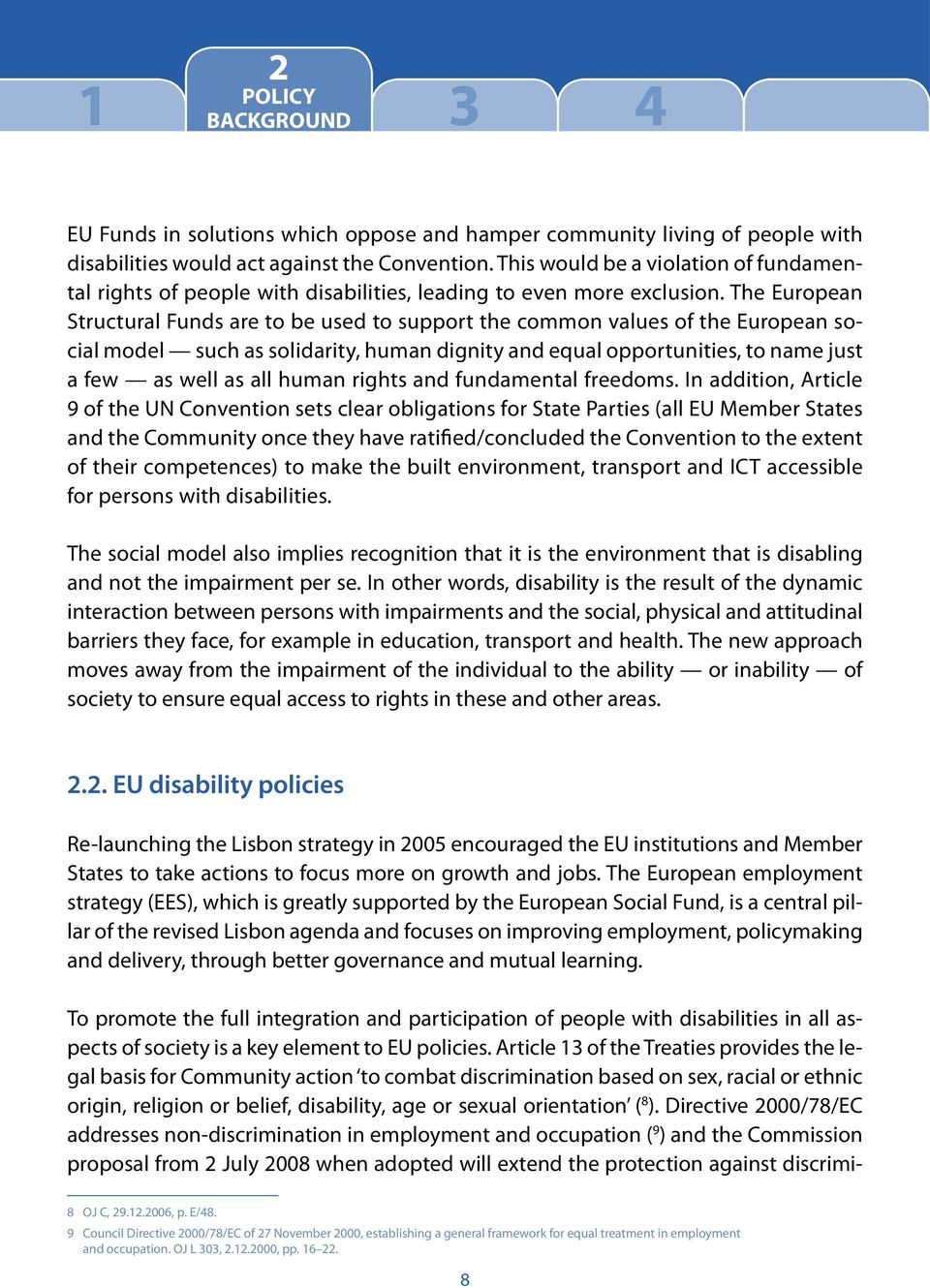The European Structural Funds are to be used to support the common values of the European social model such as solidarity, human dignity and equal opportunities, to name just a few as well as all