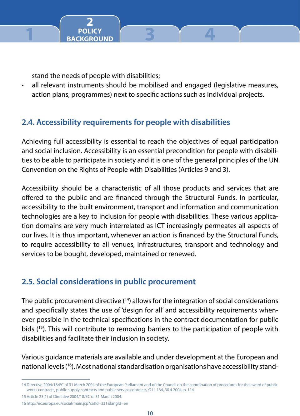 Accessibility requirements for people with disabilities Achieving full accessibility is essential to reach the objectives of equal participation and social inclusion.