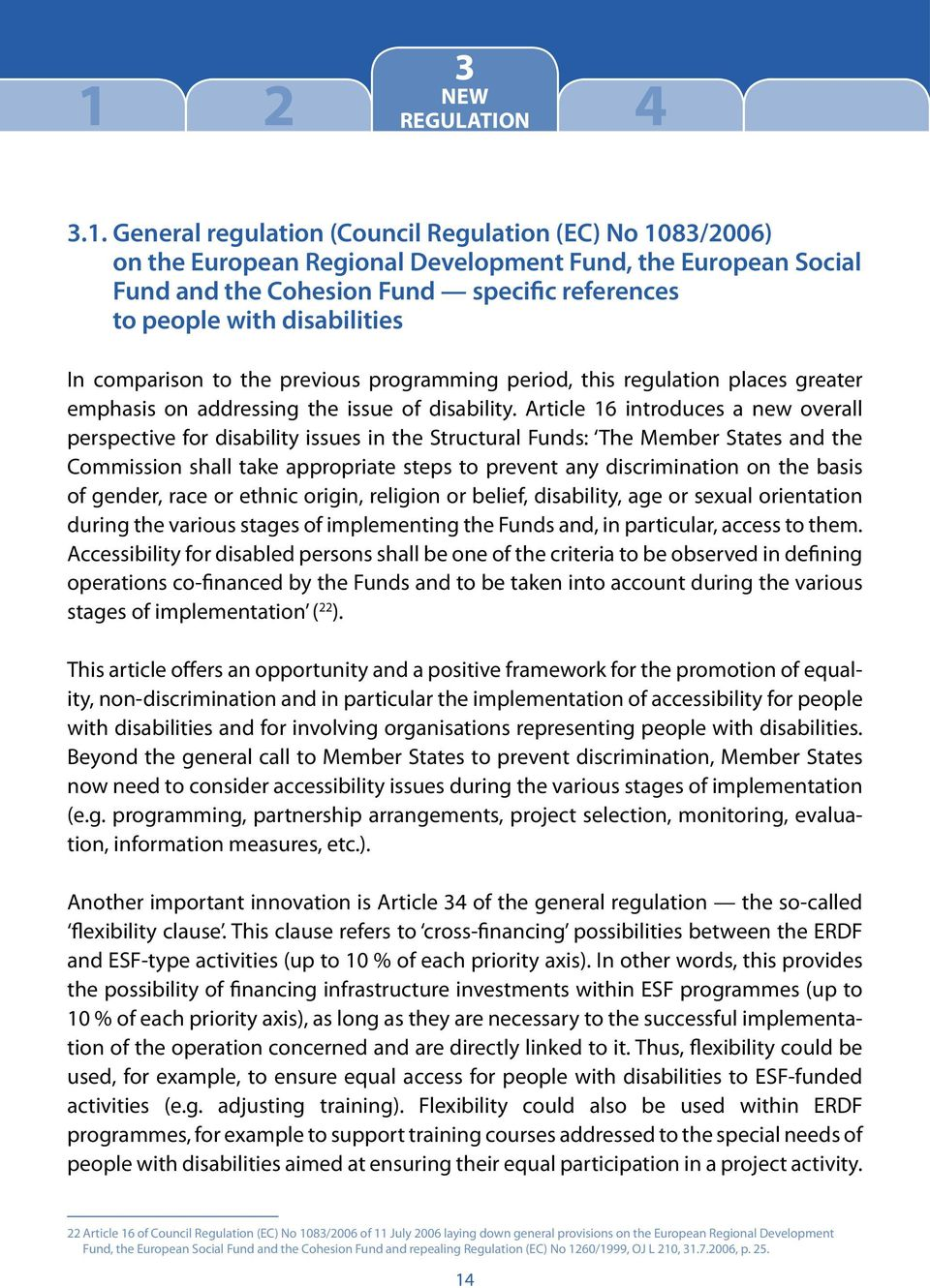 General regulation (Council Regulation (EC) No 1083/2006) on the European Regional Development Fund, the European Social Fund and the Cohesion Fund specific references to people with disabilities In