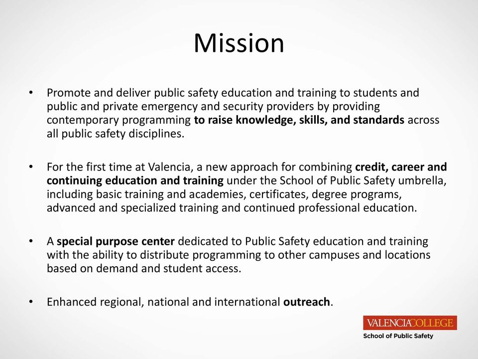 For the first time at Valencia, a new approach for combining credit, career and continuing education and training under the School of Public Safety umbrella, including basic training and academies,
