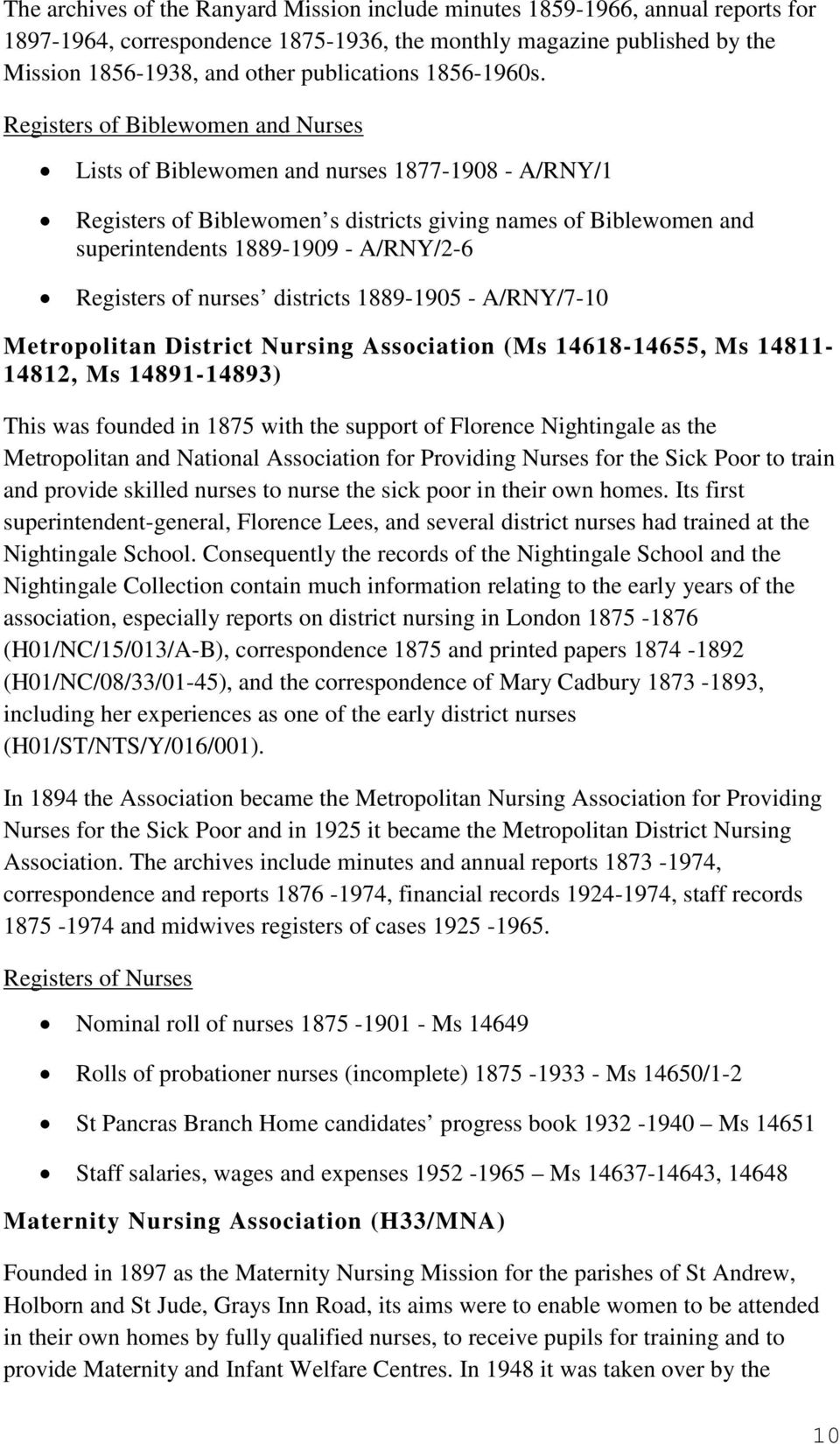 Registers of Biblewomen and Nurses Lists of Biblewomen and nurses 1877-1908 - A/RNY/1 Registers of Biblewomen s districts giving names of Biblewomen and superintendents 1889-1909 - A/RNY/2-6