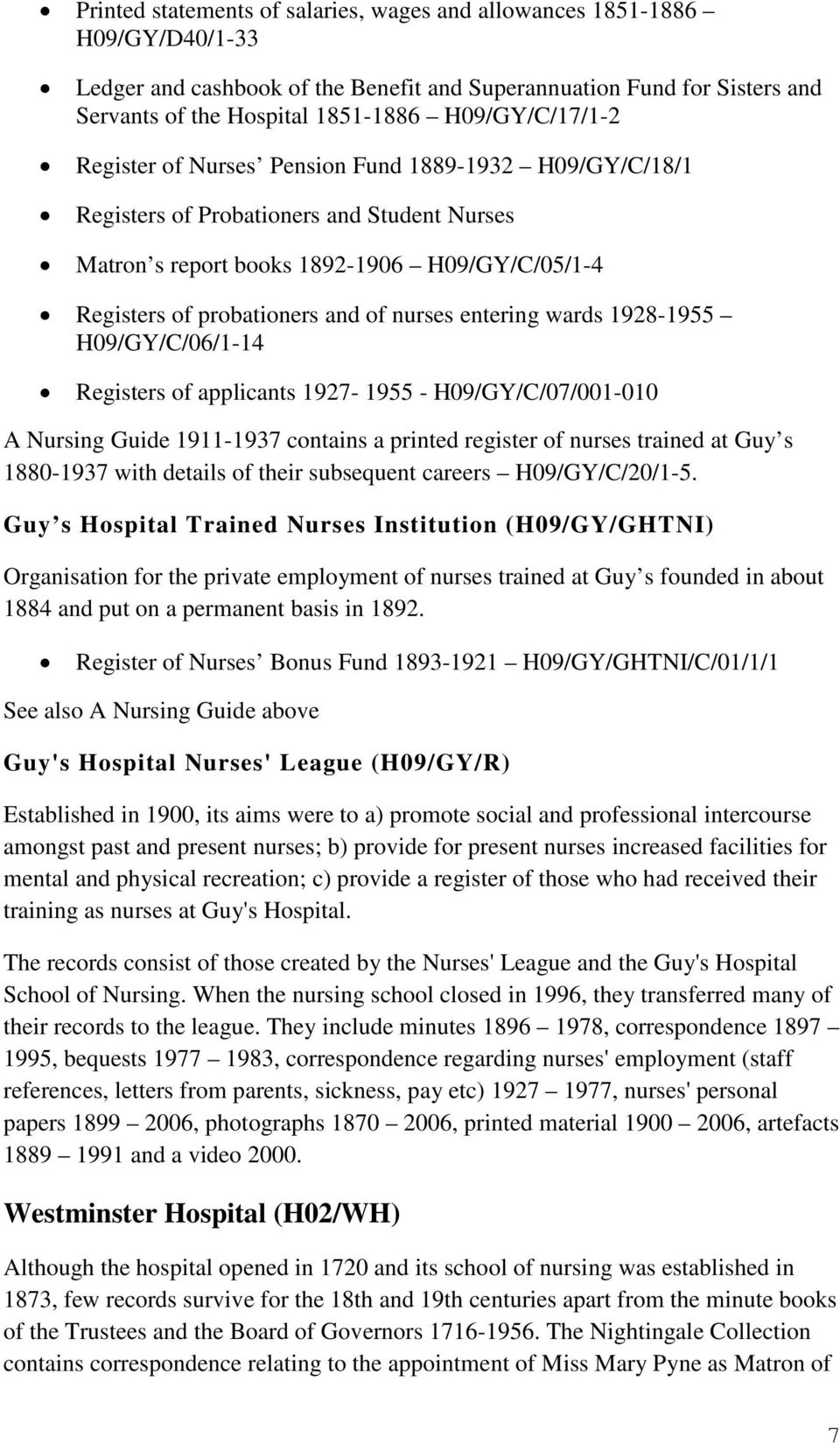nurses entering wards 1928-1955 H09/GY/C/06/1-14 Registers of applicants 1927-1955 - H09/GY/C/07/001-010 A Nursing Guide 1911-1937 contains a printed register of nurses trained at Guy s 1880-1937