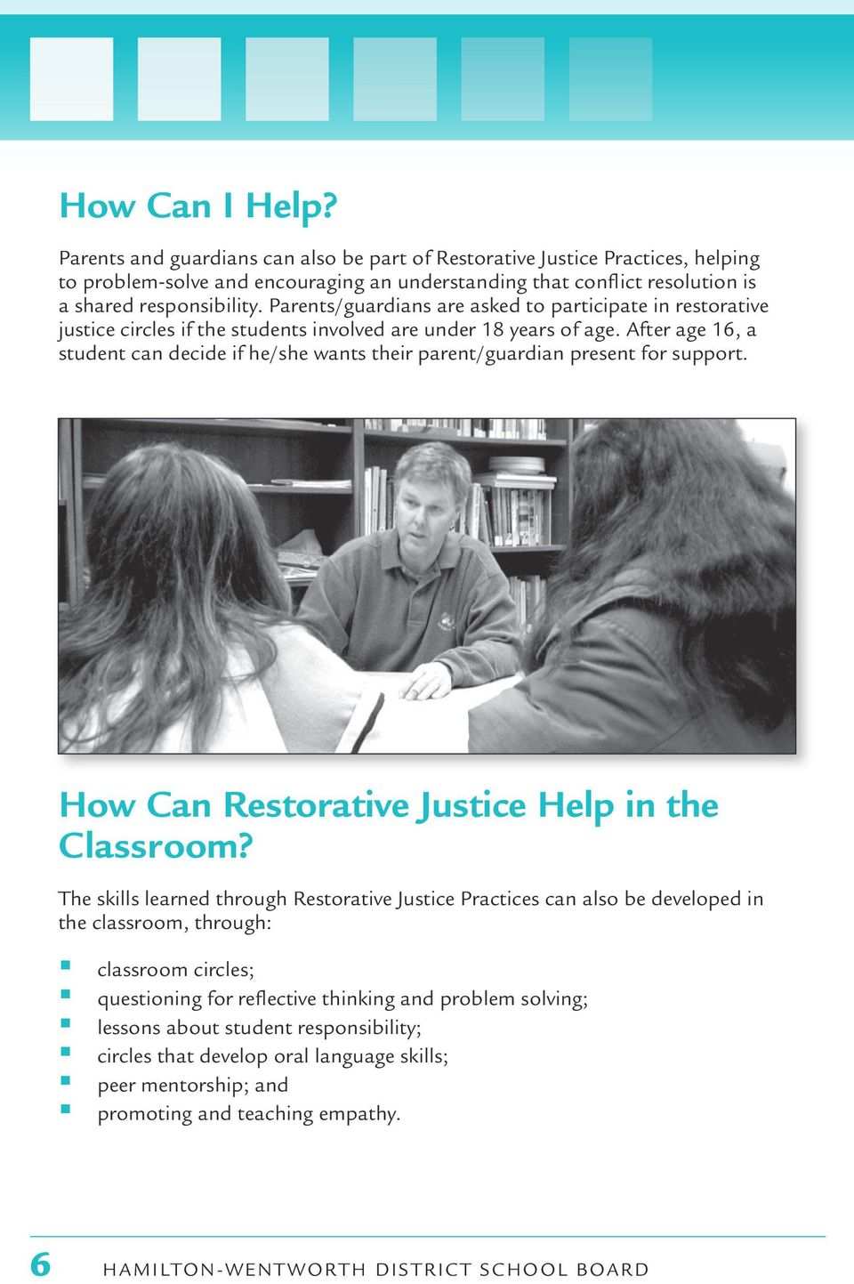 After age 16, a student can decide if he/she wants their parent/guardian present for support. How Can Restorative Justice Help in the Classroom?