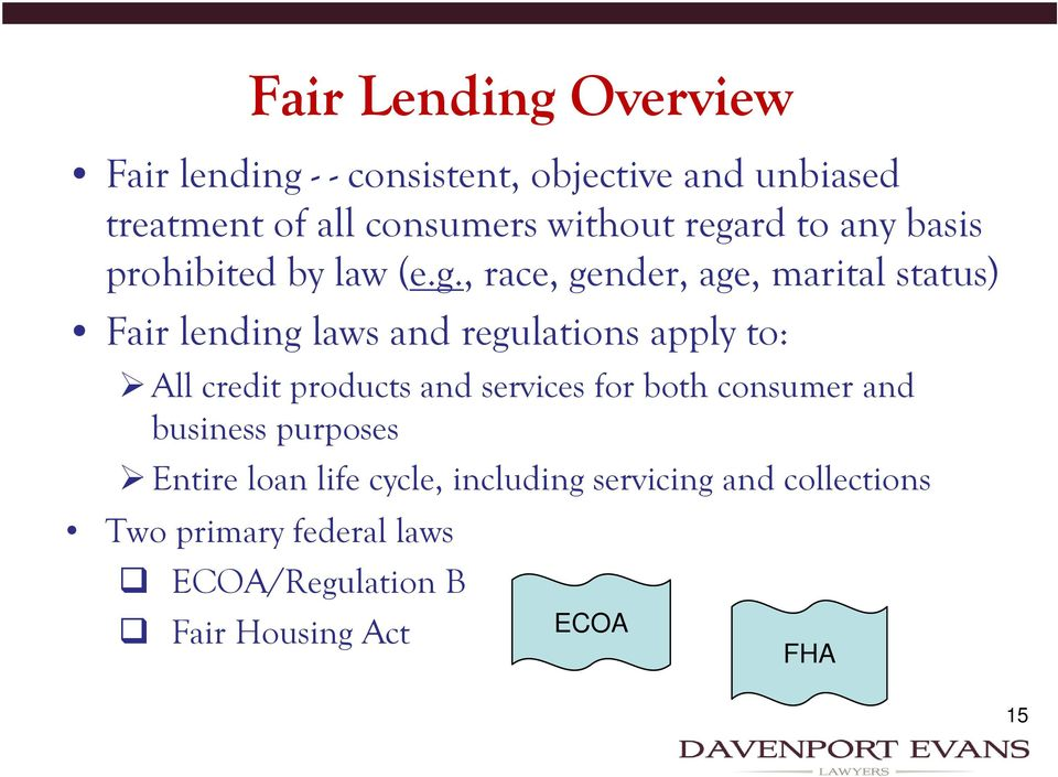 regulations apply to: All credit products and services for both consumer and business purposes Entire loan