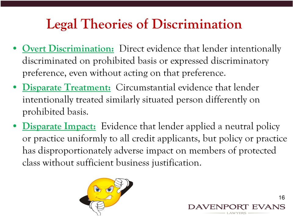Disparate Treatment: Circumstantial evidence that lender intentionally treated similarly situated person differently on prohibited basis.